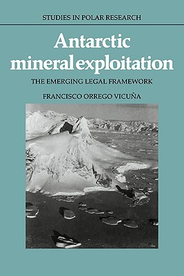 Antarctic Mineral Exploitation: The Emerging Legal Framework Francisco Orrego Vicuna