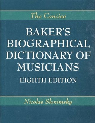 The Concise Bakers Biographical Dictionary of Musicians  by  Nicholas Slonimsky