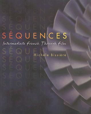 Sequences: Intermediate French Through Film  by  Michèle Bissière