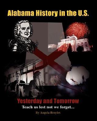 Alabama History in the U.S.  by  Angela Broyles