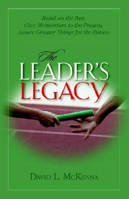 The Leaders Legacy  by  David L. McKenna