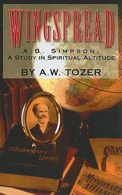 Wingspread: A. B. Simpson: A Study in Spiritual Altitude A.W. Tozer