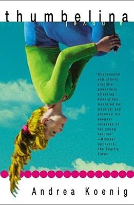 Thumbelina: A Novel Andrea Koenig
