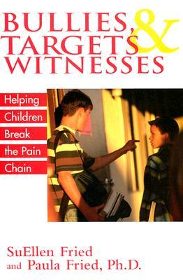 Bullies, Targets, and Witnesses: Helping Children Break the Pain Chain  by  Suellen Fried