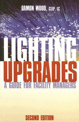 Lighting Upgrades: A Guide for Facility Managers  by  Damon Wood