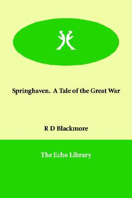 Springhaven. a Tale of the Great War  by  R.D. Blackmore