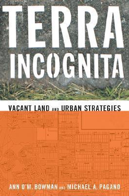 Terra Incognita: Vacant Land and Urban Strategies Ann OM. Bowman