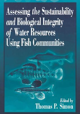 Assessing the Sustainability and Biological Integrity of Water Resources Using Fish Communities Thomas P. Simon