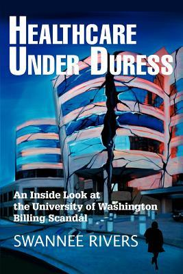 Healthcare Under Duress: An Inside Look at the University of Washington Billing Scandal Swannee Rivers