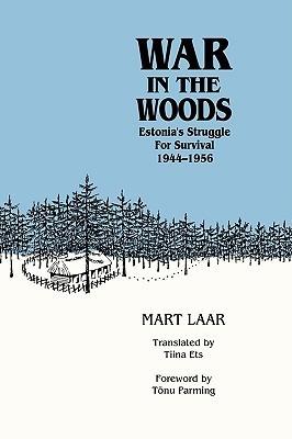 War in the Woods: Estonias Struggle for Survival, 1944-1956 Mart Laar