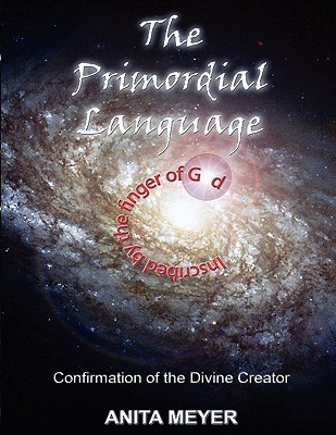 The Primordial Language - Confirmation of the Divine Creator Anita Meyer