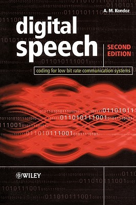 Digital Speech: Coding for Low Bit Rate Communication Systems, 2nd Edition  by  A.M. Kondoz
