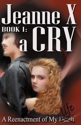 Jeanne X: Book I: A Cry  by  Jeanne X