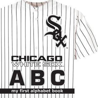 Chicago White Sox ABC my first alphabet book (My First Alphabet Books (Michaelson Entertainment)) Brad M. Epstein