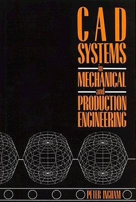 CAD Systems in Mechanical and Production Engineering Peter Ingham