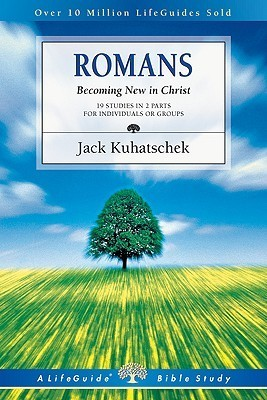 Romans: Becoming New in Christ : 19 Studies in 2 Parts for Individuals or Groups  by  Jack Kuhatschek