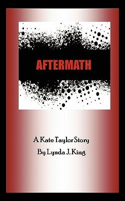 Aftermath: A Kate Taylor Story  by  Lynda J. King