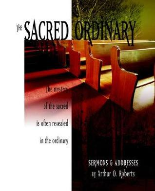 The Sacred Ordinary  by  Arthur O. Roberts