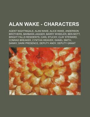Alan Wake - Characters: Agent Nightingale, Alan Wake, Alice Wake, Anderson Brothers, Barbara Jagger, Barry Wheeler, Ben Mott, Bright Falls Res  by  Source Wikipedia