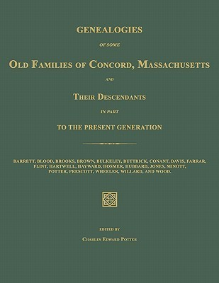 Genealogies of Some Old Families of Concord, Massachusetts and Their Descendants in Part to the Present Generation  by  Charles Edward Potter