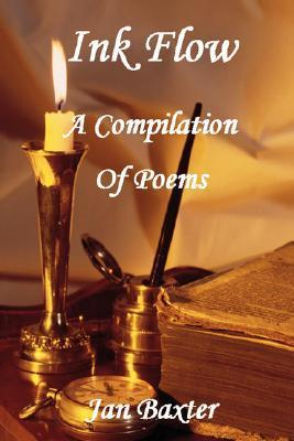 Ink Flow - A Compilation of Poems Jan Baxter