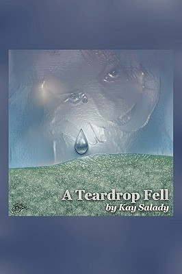 A Teardrop Fell  by  Kay Salady
