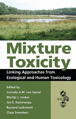 Mixture Toxicity: Linking Approaches from Ecological and Human Toxicology  by  Cornelis A.M. van Gestel