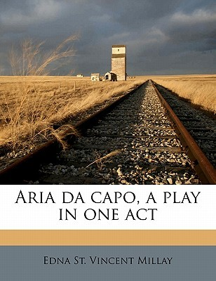 Aria Da Capo, a Play in One Act Edna St. Vincent Millay