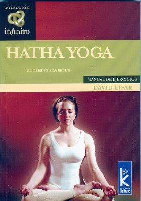 Hatha Yoga: El Camino a la Salud David Lifar