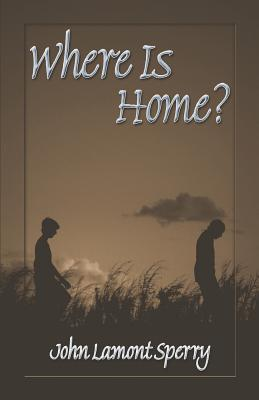 Where Is Home?  by  John Lamont Sperry
