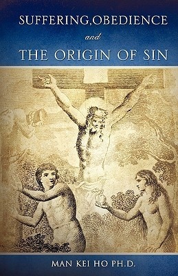 Suffering, Obedience and the Origin of Sin  by  Man Kei Ho