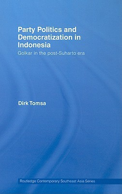 Party Politics in Southeast Asia: Clientelism and Electoral Competition in Indonesia, Thailand and the Philippines  by  Dirk Tomsa