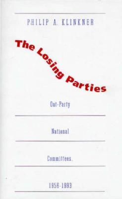 The Losing Parties: Out-Party National Committees, 1956-1993  by  Philip A. Klinkner