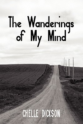 The Wanderings of My Mind  by  Chelle Dickson