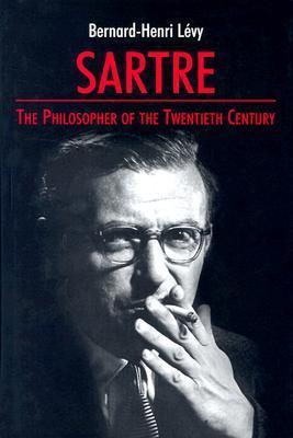 Sartre: The Philosopher of the Twentieth Century  by  Bernard-Henri Lévy