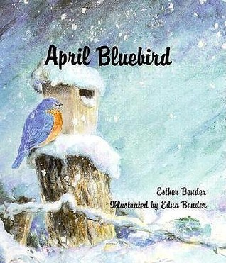 April Bluebird  by  Esther Bender