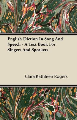 English Diction in Song and Speech - A Text Book for Singers and Speakers  by  Clara Kathleen Rogers