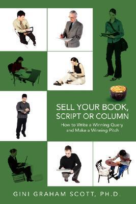 Sell Your Book, Script or Column: How to Write a Winning Query and Make a Winning Pitch  by  Gini Graham Scott