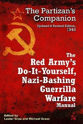 The Red Armys Do-It-Yourself Nazi-Bashing Guerrilla Warfare Manual: The Partisans Companion, 1942 Lester W. Grau