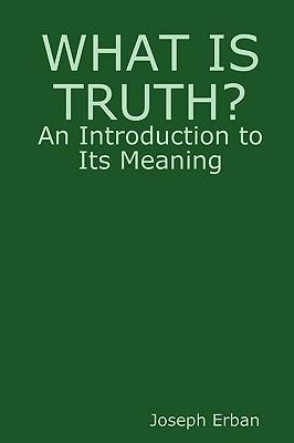 What Is Truth? Joseph Erban