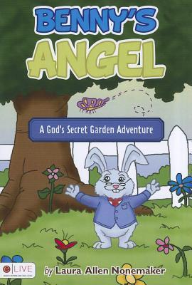 Bennys Angel: A Gods Secret Garden Adventure  by  Laura Allen Nonemaker