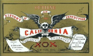 Outline History Of An Expedition To California: Containing The Fate Of The Get All You Can Mining Association  by  X.O.X.