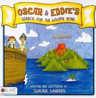 Oscar & Eddies Search for the Golden Bone  by  Shauna Sanders