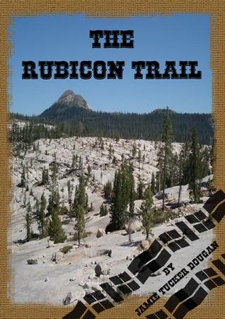 The Rubicon Trail  by  Jamie Tucker Dougan