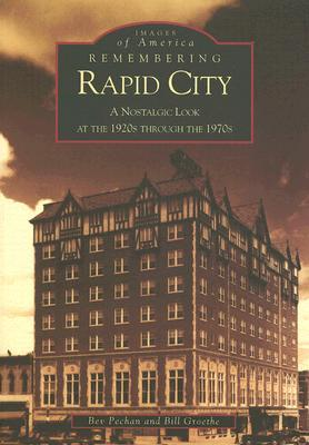 Remembering  Rapid  City:   A Nostalgic  Look  At  The  1920s  Through  The 1970s   (SD) Bev  Pechan