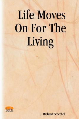 Life Moves on for the Living  by  Richard Scherbel