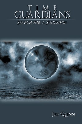 Time Guardians: Search for a Successor  by  Jeff Quinn