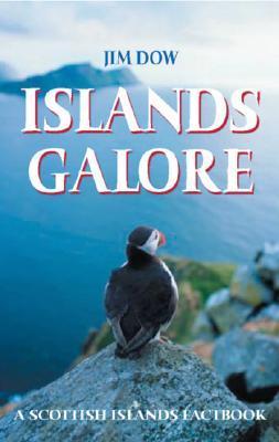 Islands Galore: A Handbook of the Scottish Islands Jim Dow