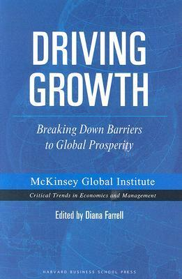 Driving Growth: Breaking Down Barriers to Global Prosperity  by  Diana Farrell