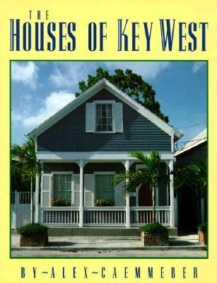 The Houses of Key West  by  Alex Caemmerer